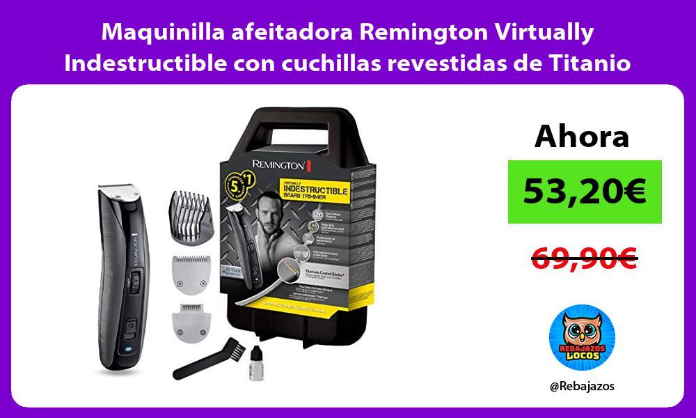 Maquinilla afeitadora Remington Virtually Indestructible con cuchillas revestidas de Titanio