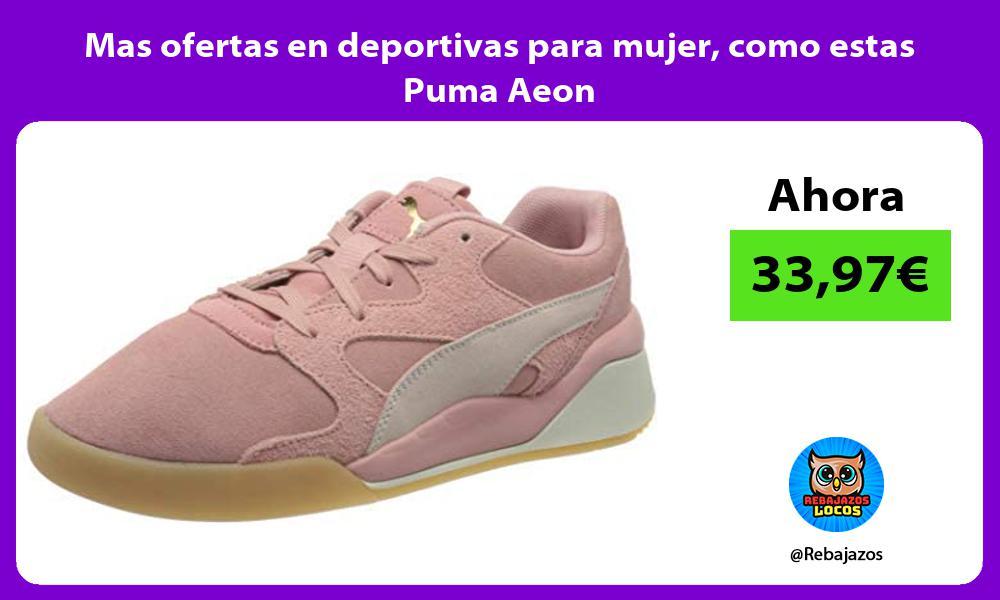 Mas ofertas en deportivas para mujer como estas Puma Aeon
