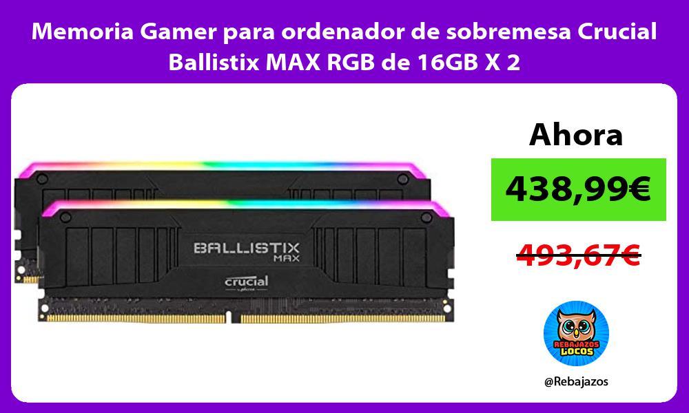 Memoria Gamer para ordenador de sobremesa Crucial Ballistix MAX RGB de 16GB X 2