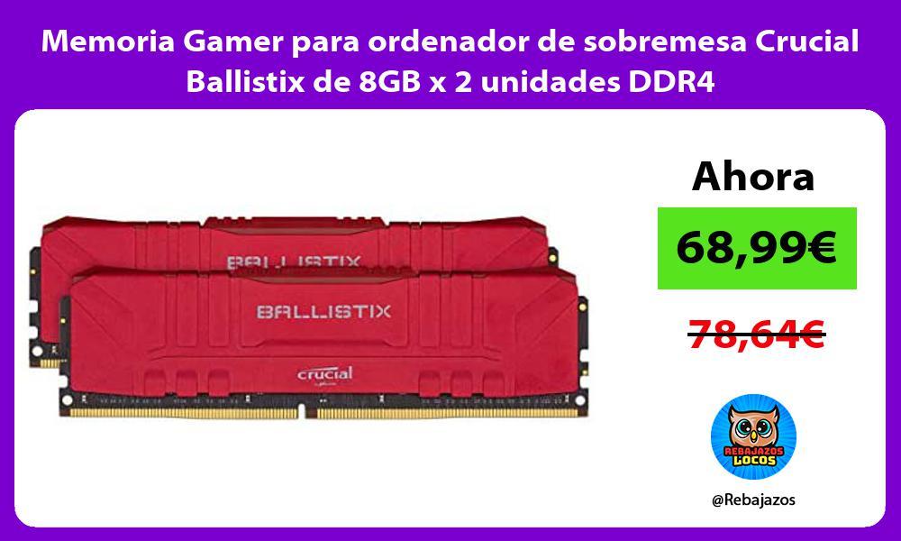 Memoria Gamer para ordenador de sobremesa Crucial Ballistix de 8GB x 2 unidades DDR4