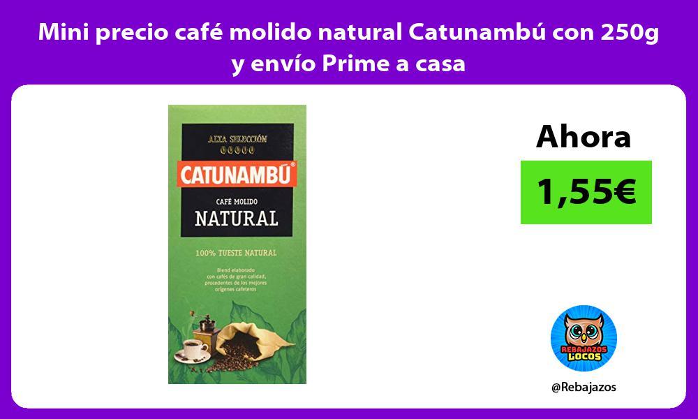 Mini precio cafe molido natural Catunambu con 250g y envio Prime a casa