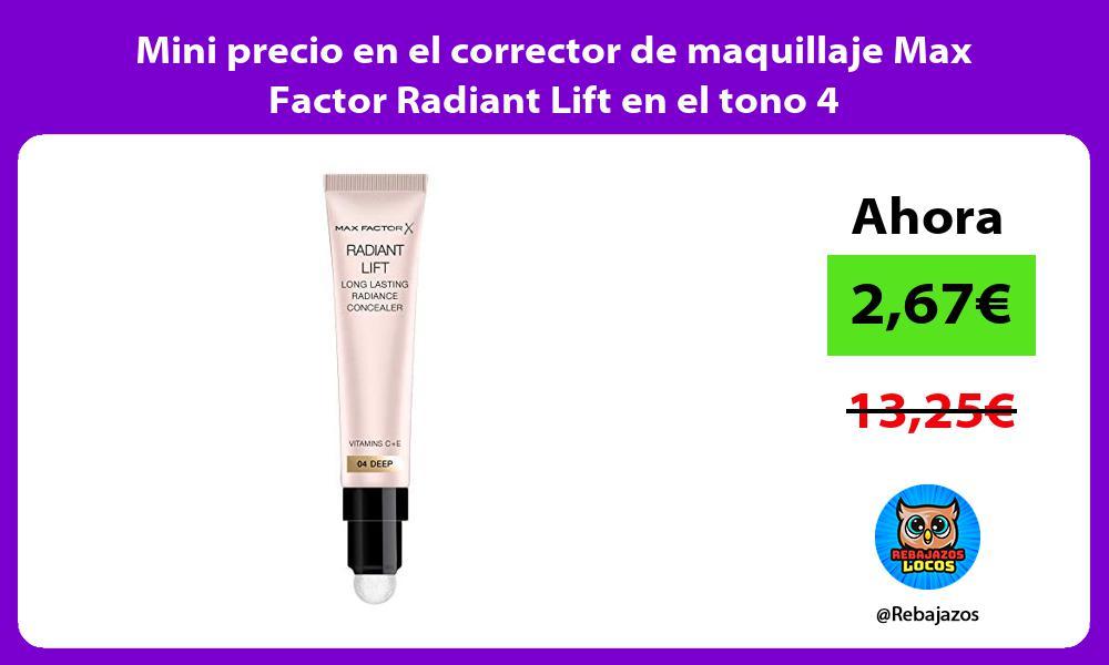 Mini precio en el corrector de maquillaje Max Factor Radiant Lift en el tono 4