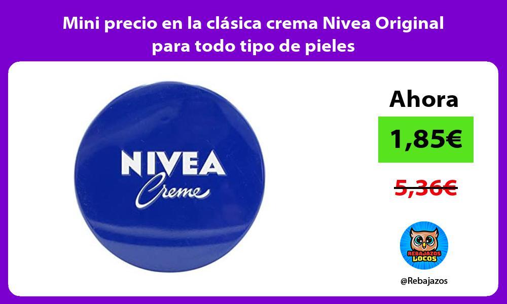 Mini precio en la clasica crema Nivea Original para todo tipo de pieles