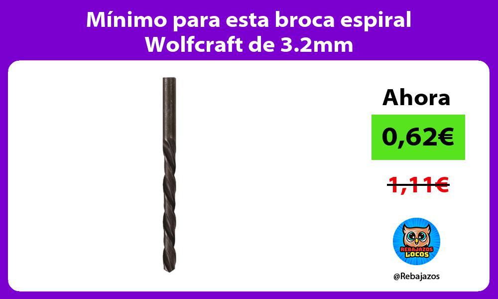 Minimo para esta broca espiral Wolfcraft de 3 2mm