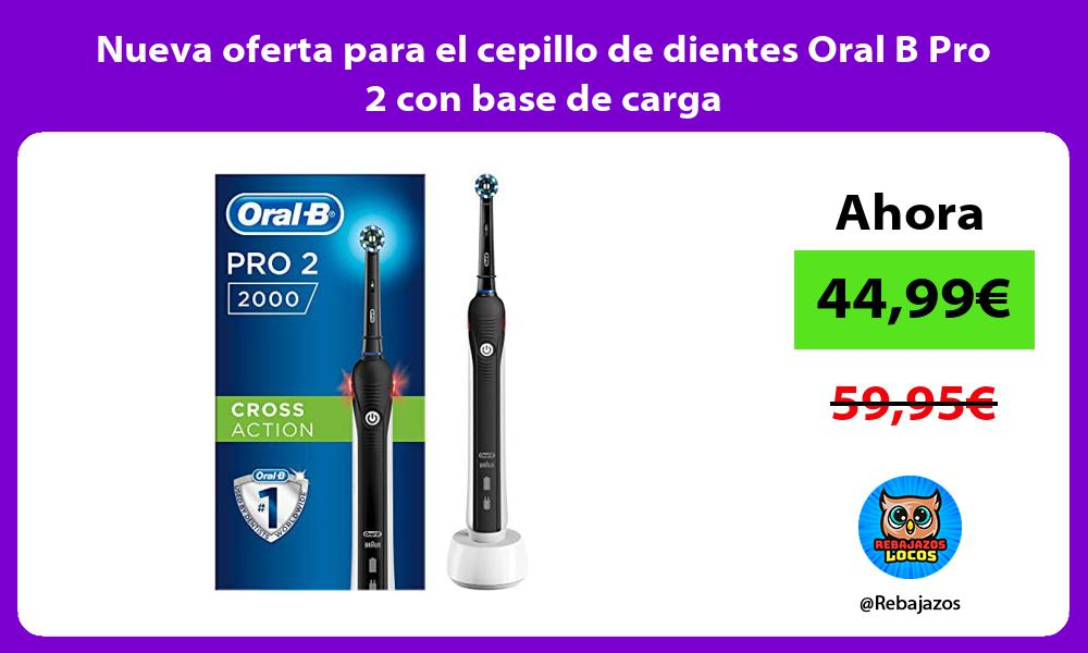 Nueva oferta para el cepillo de dientes Oral B Pro 2 con base de carga
