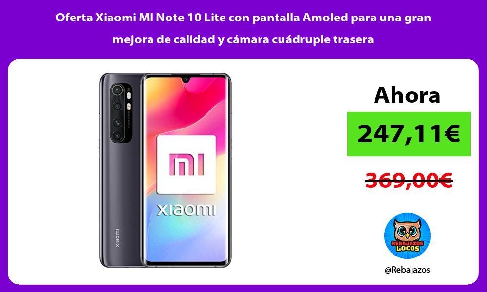 Oferta Xiaomi MI Note 10 Lite con pantalla Amoled para una gran mejora de calidad y camara cuadruple trasera