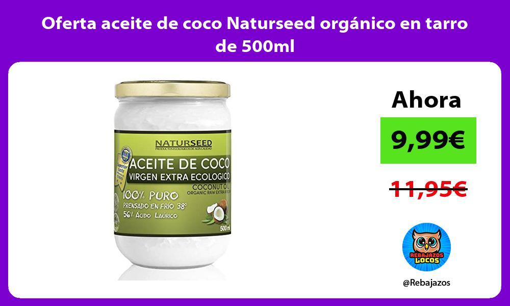 Oferta aceite de coco Naturseed organico en tarro de 500ml
