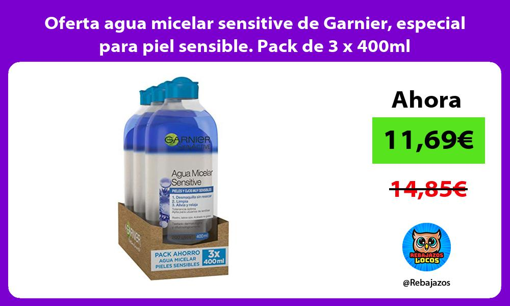 Oferta agua micelar sensitive de Garnier especial para piel sensible Pack de 3 x 400ml
