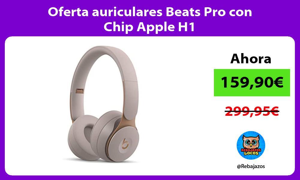 Oferta auriculares Beats Pro con Chip Apple H1