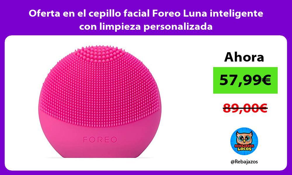 Oferta en el cepillo facial Foreo Luna inteligente con limpieza personalizada