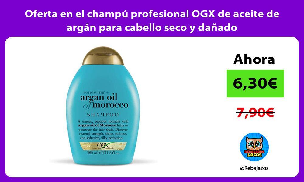 Oferta en el champu profesional OGX de aceite de argan para cabello seco y danado