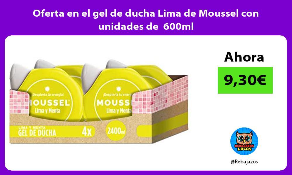 Oferta en el gel de ducha Lima de Moussel con unidades de 600ml