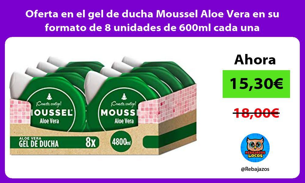 Oferta en el gel de ducha Moussel Aloe Vera en su formato de 8 unidades de 600ml cada una