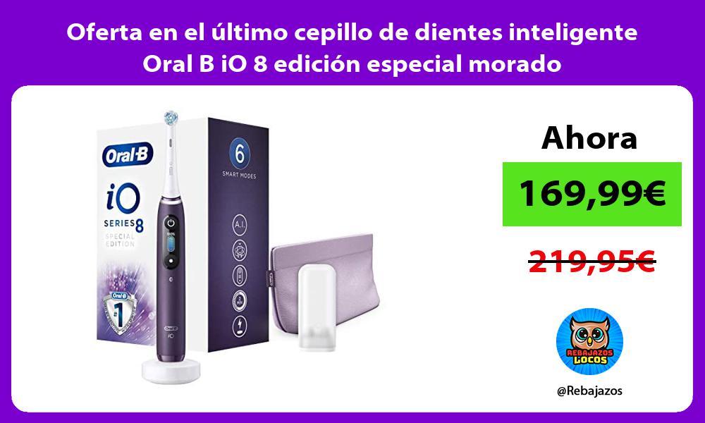 Oferta en el ultimo cepillo de dientes inteligente Oral B iO 8 edicion especial morado