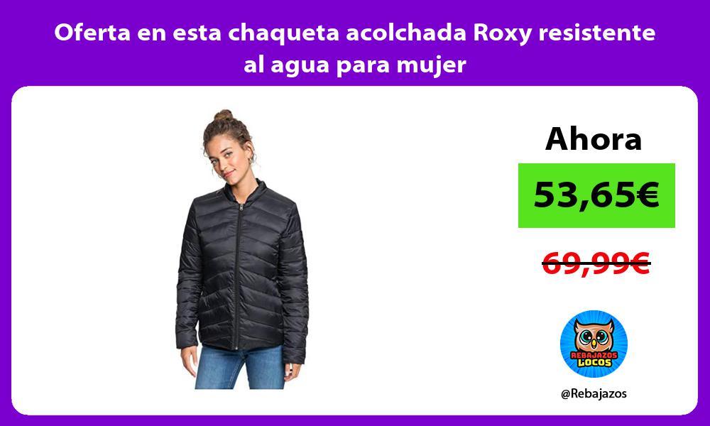 Oferta en esta chaqueta acolchada Roxy resistente al agua para mujer