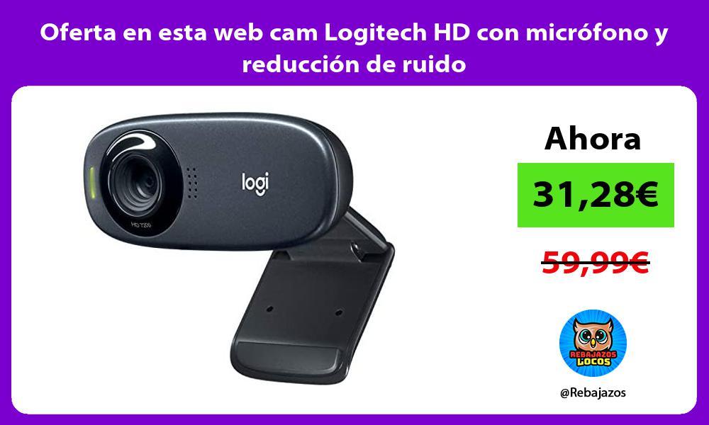 Oferta en esta web cam Logitech HD con microfono y reduccion de ruido