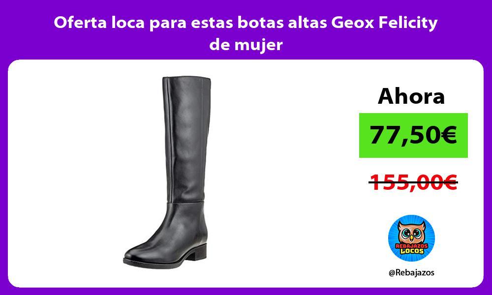 Oferta loca para estas botas altas Geox Felicity de mujer