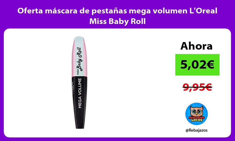 Oferta mascara de pestanas mega volumen LOreal Miss Baby Roll