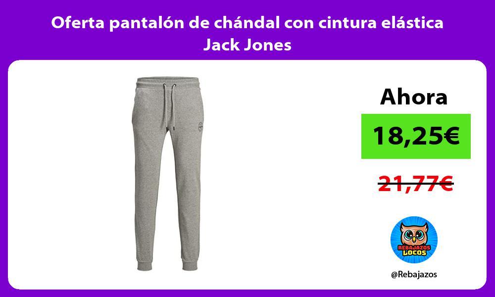 Oferta pantalon de chandal con cintura elastica Jack Jones