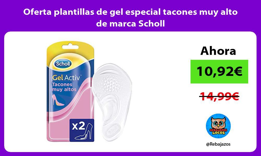 Oferta plantillas de gel especial tacones muy alto de marca Scholl