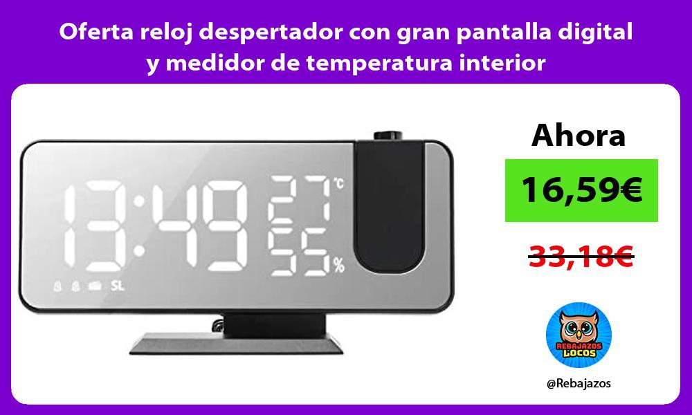 Oferta reloj despertador con gran pantalla digital y medidor de temperatura interior
