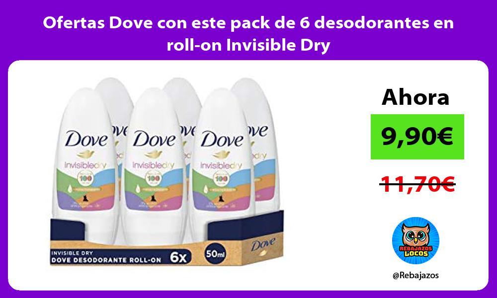 Ofertas Dove con este pack de 6 desodorantes en roll on Invisible Dry