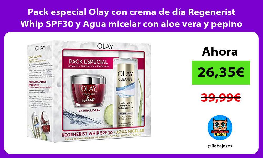 Pack especial Olay con crema de dia Regenerist Whip SPF30 y Agua micelar con aloe vera y pepino