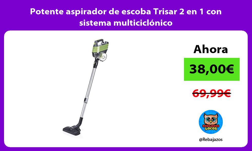 Potente aspirador de escoba Trisar 2 en 1 con sistema multiciclonico