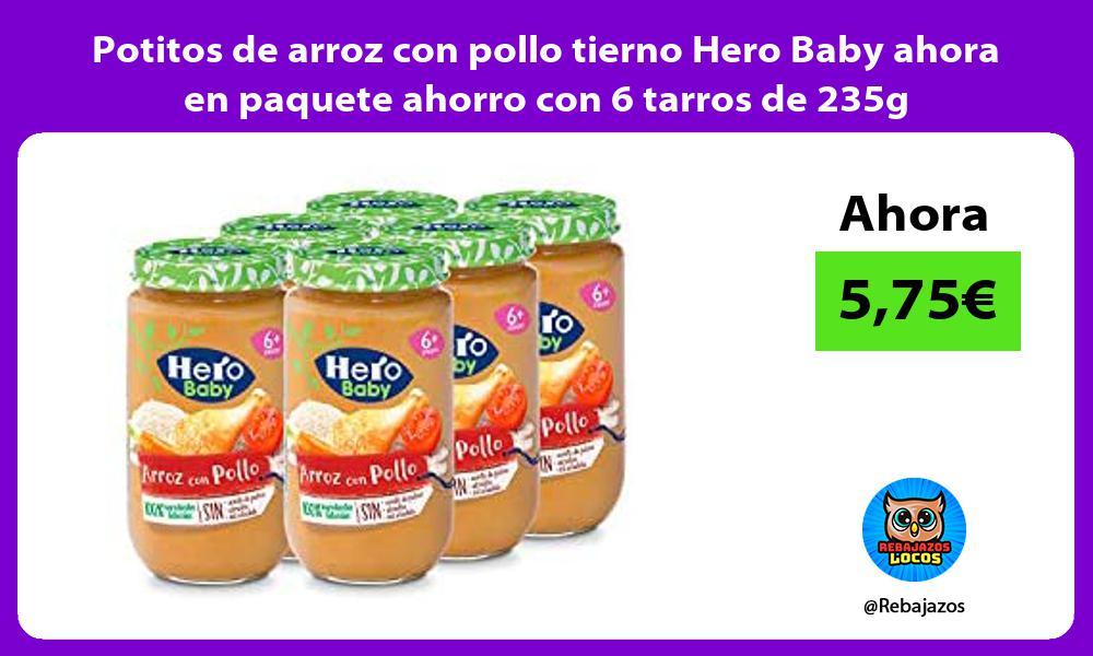 Potitos de arroz con pollo tierno Hero Baby ahora en paquete ahorro con 6 tarros de 235g