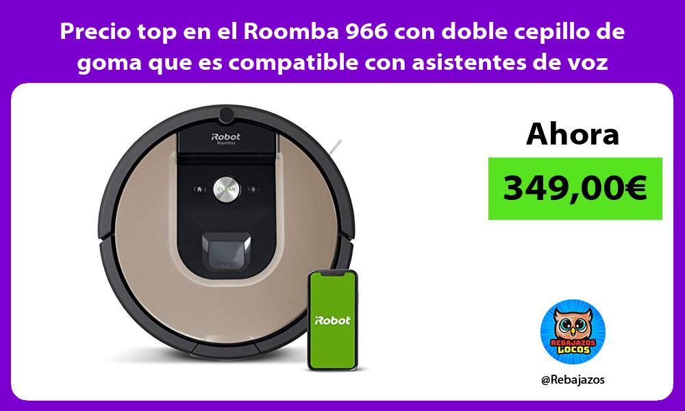 Precio top en el Roomba 966 con doble cepillo de goma que es compatible con asistentes de voz
