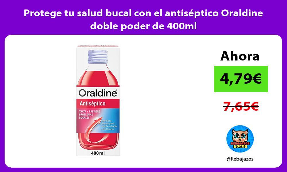 Protege tu salud bucal con el antiseptico Oraldine doble poder de 400ml
