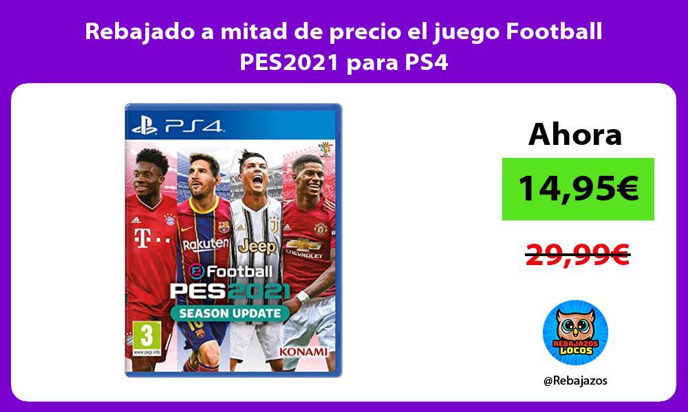 Rebajado a mitad de precio el juego Football PES2021 para PS4