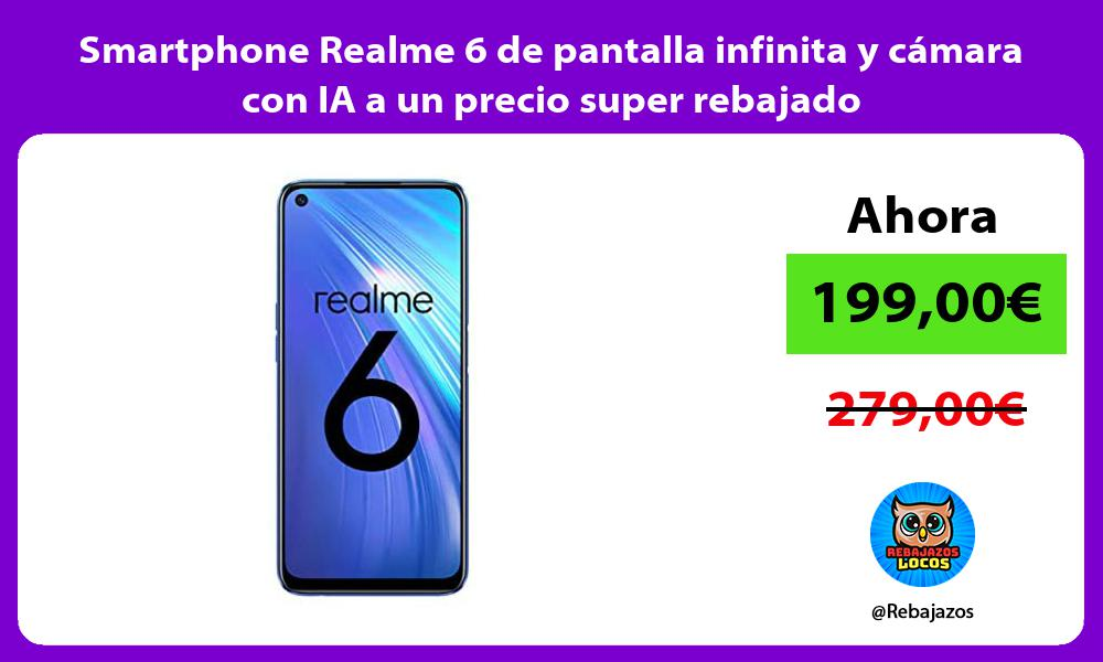 Smartphone Realme 6 de pantalla infinita y camara con IA a un precio super rebajado