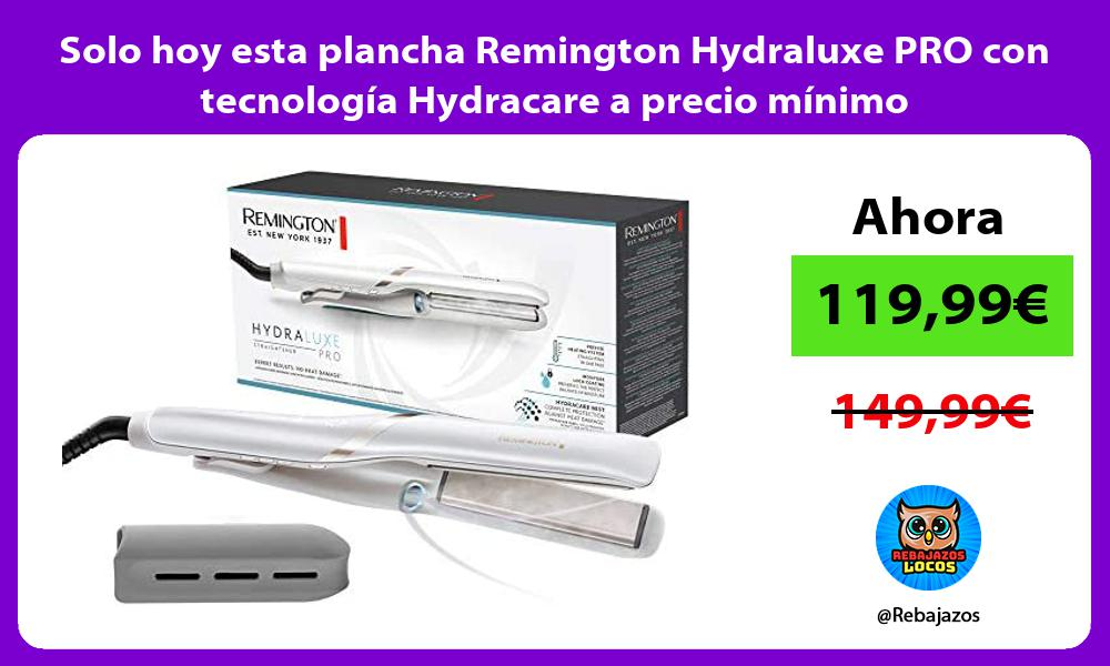 Solo hoy esta plancha Remington Hydraluxe PRO con tecnologia Hydracare a precio minimo