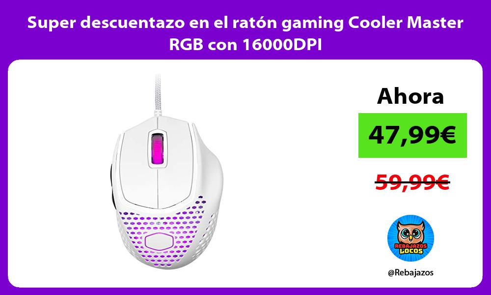 Super descuentazo en el raton gaming Cooler Master RGB con 16000DPI