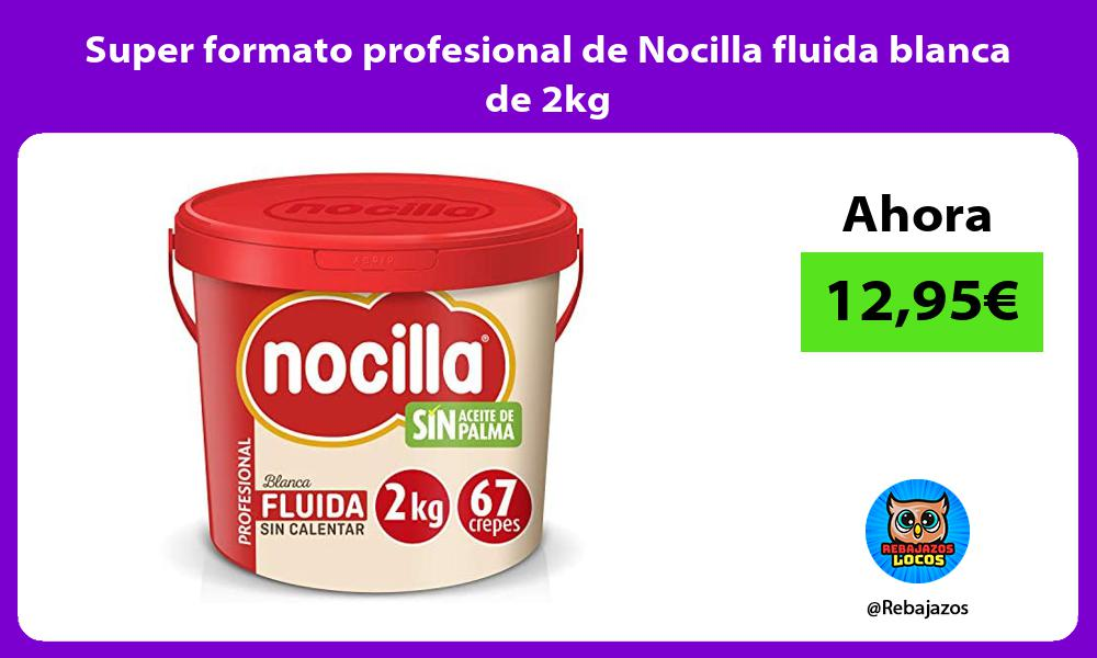 Super formato profesional de Nocilla fluida blanca de 2kg