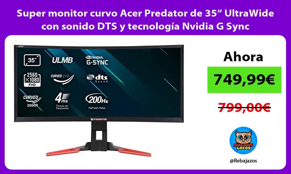 Super monitor curvo Acer Predator de 35 UltraWide con sonido DTS y tecnologia Nvidia G Sync