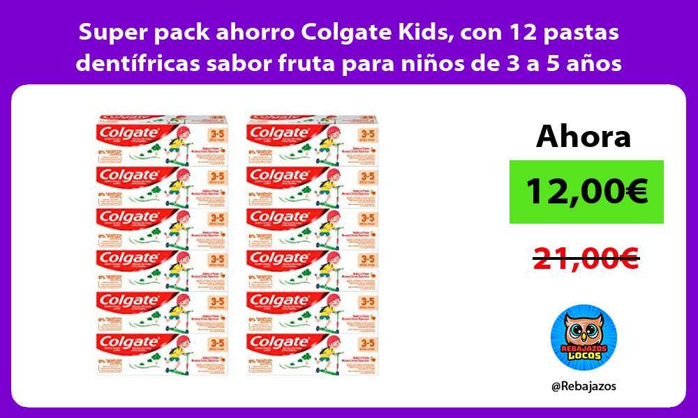 Super pack ahorro Colgate Kids con 12 pastas dentifricas sabor fruta para ninos de 3 a 5 anos