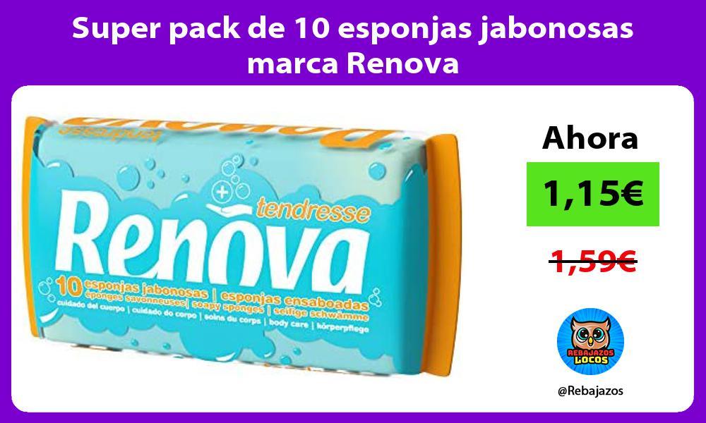 Super pack de 10 esponjas jabonosas marca Renova