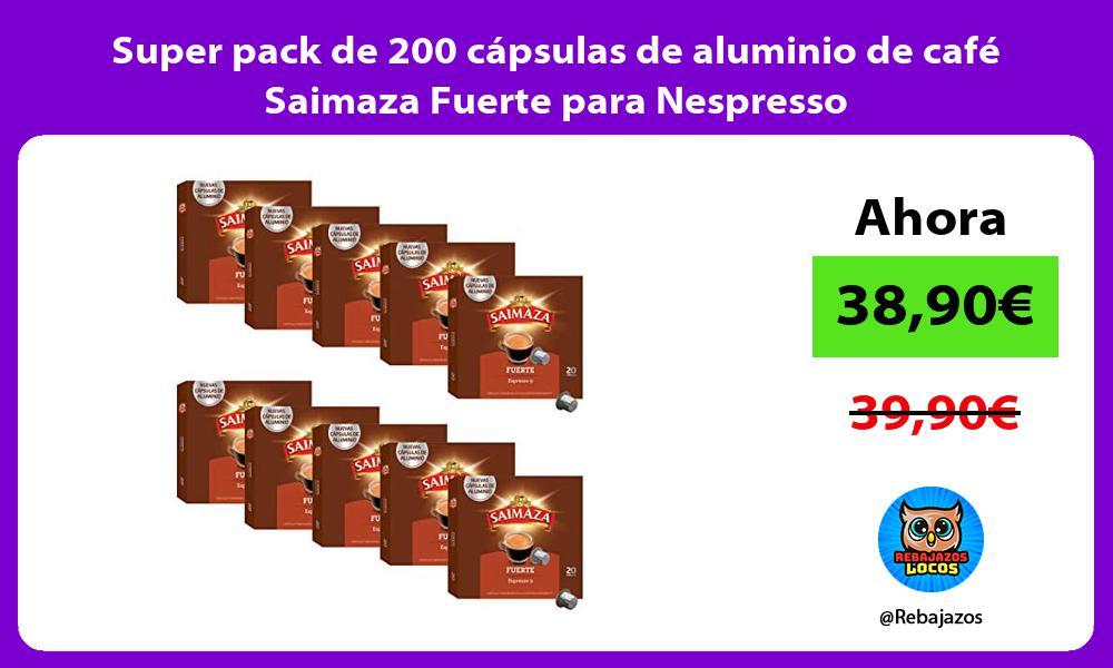 Super pack de 200 capsulas de aluminio de cafe Saimaza Fuerte para Nespresso