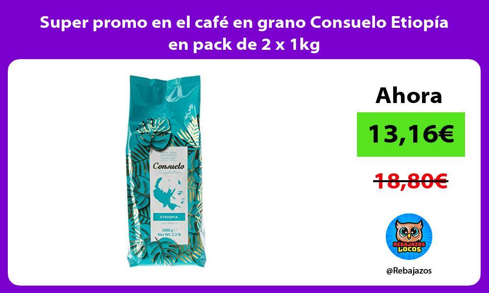Super promo en el cafe en grano Consuelo Etiopia en pack de 2 x 1kg