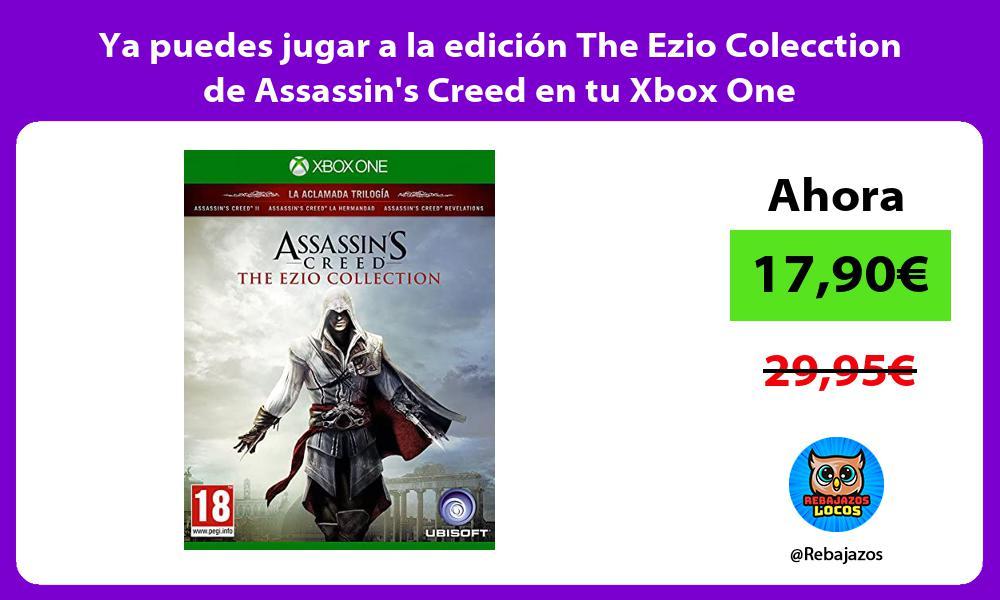 Ya puedes jugar a la edicion The Ezio Colecction de Assassins Creed en tu Xbox One