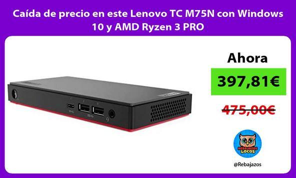 Caida de precio en este Lenovo TC M75N con Windows 10 y AMD Ryzen 3 PRO