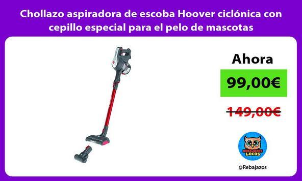 Chollazo aspiradora de escoba Hoover ciclonica con cepillo especial para el pelo de mascotas