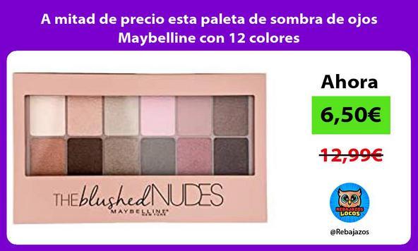 A mitad de precio esta paleta de sombra de ojos Maybelline con 12 colores