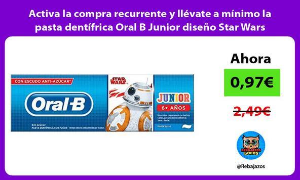 Activa la compra recurrente y llévate a mínimo la pasta dentífrica Oral B Junior diseño Star Wars