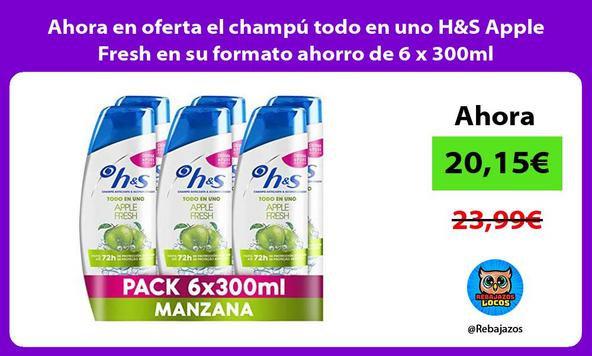 Ahora en oferta el champú todo en uno H&S Apple Fresh en su formato ahorro de 6 x 300ml