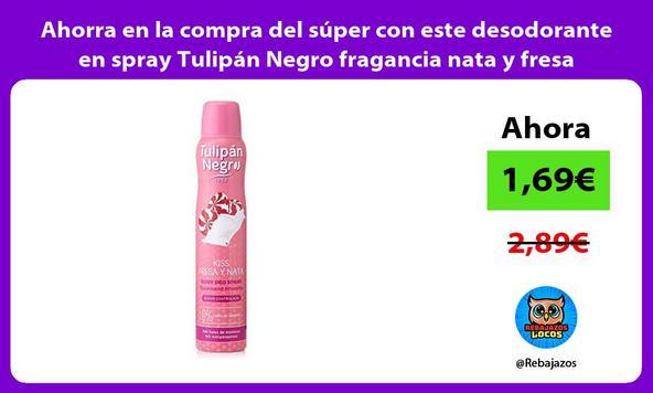 Ahorra en la compra del súper con este desodorante en spray Tulipán Negro fragancia nata y fresa