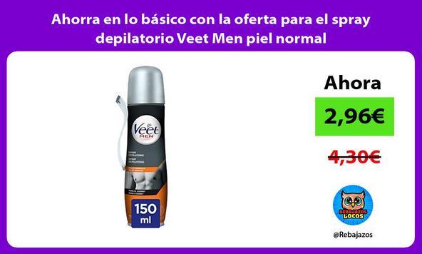 Ahorra en lo básico con la oferta para el spray depilatorio Veet Men piel normal