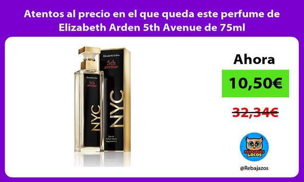 Atentos al precio en el que queda este perfume de Elizabeth Arden 5th Avenue de 75ml